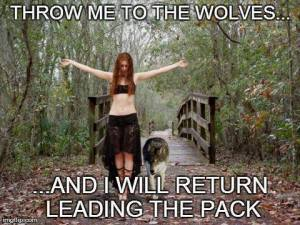 Throw-Me-To-The-Wolves-And-I-Will-Return-Leading-The-Pack